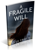 Review Opportunity: A Fragile Will by Glen Ebisch