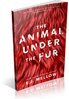 Blitz Sign-Up: The Animal Under The Fur by E.J. Mellow