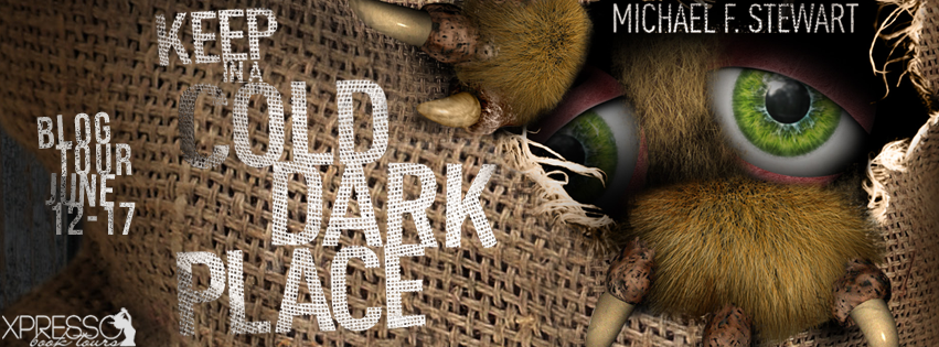 [Blog Tour] KEEP IN A COLD, DARK PLACE by Michael F Stewart @michaelFstewart @XpressoTours #UBReview #Giveaway