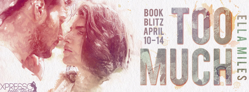 Too Much by Ella Miles blitz with Xpresso Book Tours
