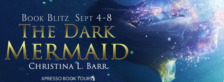 [New Release] THE DARK MERMAID by Christina L Barr @ninjadustpub @XpressoTours #UBReview #Excerpt #Giveaway