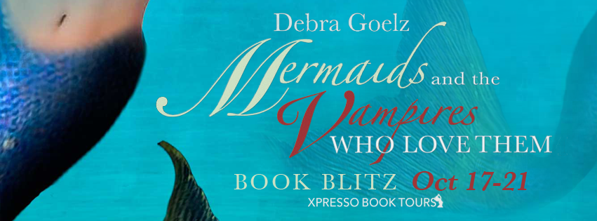 Book Blitz: Mermaids and the Vampires Who Love Them by Debra Goelz
