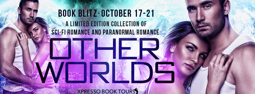 Book Blitz: Other Worlds: A Limited Edition Collection of Science Fiction Romance and Paranormal Romance