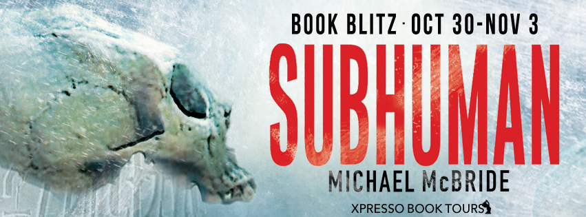 Book Blitz + #Giveaway: Subhuman by Michael McBride