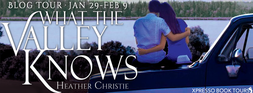 What the Valley Knows by Heather Christie – Excerpt and Giveaway