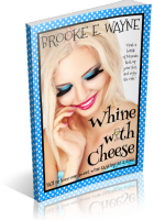 Blitz Sign-Up: Whine with Cheese by Brooke E. Wayne