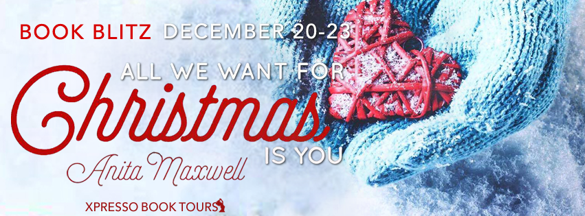 Book Blitz: All We Want For Christmas Is You by Anita Maxwell