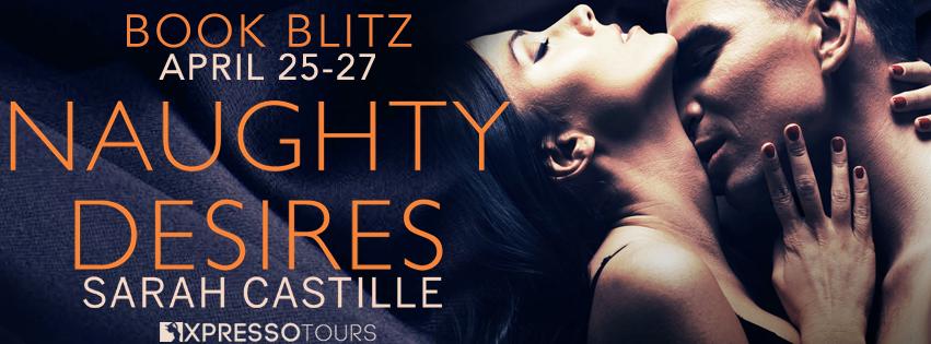 Book Blitz: Naughty Desires by Sarah Castille + Giveaway (INTL)