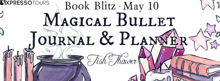 Magical Bullet Journal & Planner by Tish Thawer – Blitz
