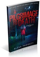 Blitz Sign-Up: A Pilgrimage to Death by Alexa Padgett
