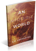 Blitz Sign-Up: An Impossible World by S.P. Cervantes
