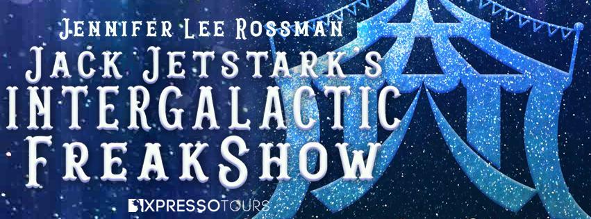 Cover Reveal: Jack Jetstark's Intergalactic FreakShow by Jennifer Lee Rossman