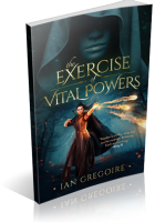 Review Opportunity: The Exercise Of Vital Powers by Ian Gregoire