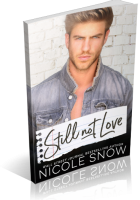 Blitz Sign-Up: Still Not Love by Nicole Snow