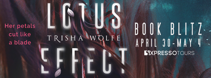 Book Blitz: Lotus Effect by Trisha Wolfe + Giveaway (INTL)
