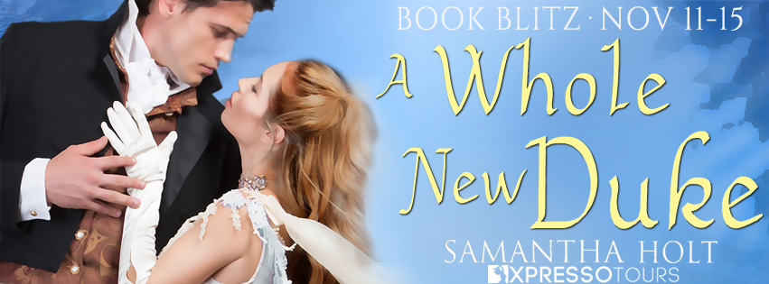 Book Blitz: A Whole New Duke by Samantha Holt + Giveaway (INTL)
