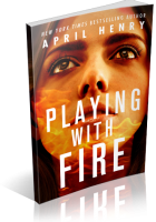 Tour: Playing with Fire by April Henry