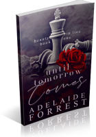 Blitz Sign-Up: Until Tomorrow Comes by Adelaide Forrest