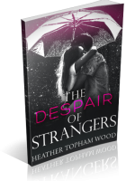 Blitz Sign-Up: The Despair of Strangers by Heather Topham Wood