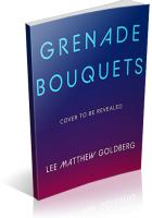 Tour Sign-Up: Grenade Bouquets by Lee Matthew Goldberg