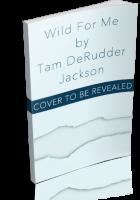 Tour Sign-Up: Wild For Me by Tam DeRudder Jackson